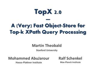 TopX  2.0 � A (Very) Fast Object-Store for  Top-k  XPath  Query Processing