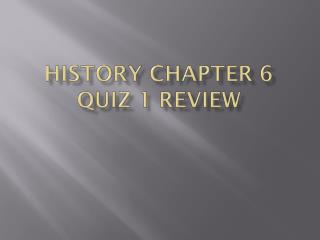 History Chapter 6 Quiz 1 Review