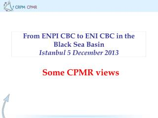 From ENPI CBC to ENI CBC in the Black Sea Basin Istanbul 5 December 2013