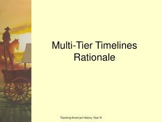 Multi-Tier Timelines Rationale