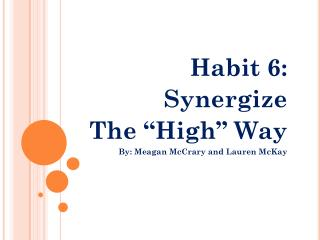 "Habit 6:  Synergize The ""High"" Way By: Meagan McCrary and Lauren McKay"