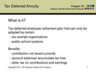 What is it? Tax deferred employee retirement plan that can only be adopted by certain