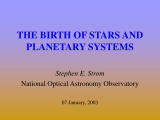 THE BIRTH OF STARS AND PLANETARY SYSTEMS