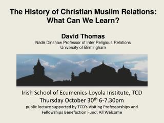Irish School  of Ecumenics - Loyola  Institute, TCD Thursday October 30 th  6-7.30pm