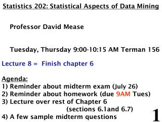 Statistics 202: Statistical Aspects of Data Mining     Professor David Mease