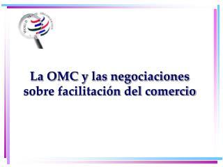 La OMC y las negociaciones sobre facilitación del comercio