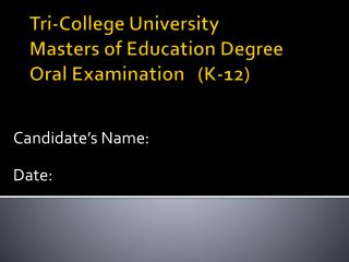 Tri-College University Masters of Education Degree  Oral  Examination   (K-12)