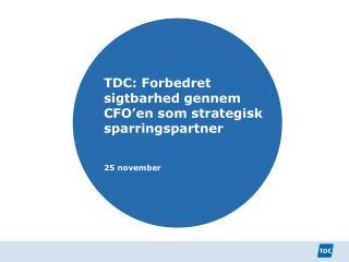 TDC: Forbedret sigtbarhed gennem CFO�en som strategisk sparringspartner 25 november