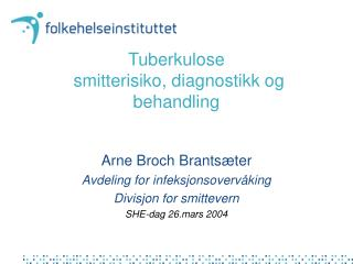 Tuberkulose  smitterisiko, diagnostikk og behandling