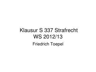 Klausur S 337 Strafrecht WS 2012/13