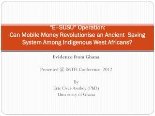 Evidence from Ghana Presented @ IMTFI Conference, 2012 By  Eric Osei-Assibey (PhD)