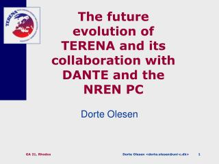 The future evolution of TERENA and its collaboration with DANTE and the NREN PC