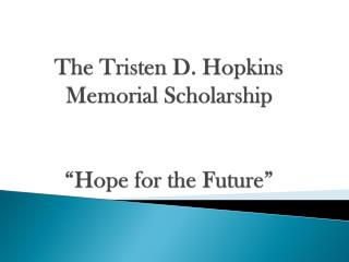 "The Tristen D. Hopkins Memorial Scholarship  ""Hope for the Future"""