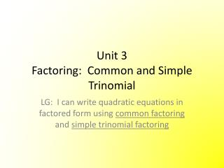 Unit 3 Factoring:  Common and Simple Trinomial
