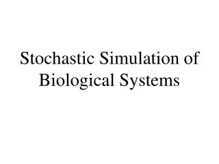 Stochastic Simulation of Biological Systems