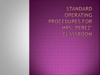 Standard Operating Procedures For  Mrs. Perez' Classroom