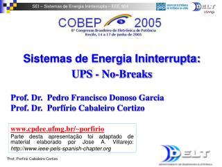 Sistemas de Energia Ininterrupta:  UPS - No-Breaks Prof. Dr.  Pedro Francisco Donoso Garcia