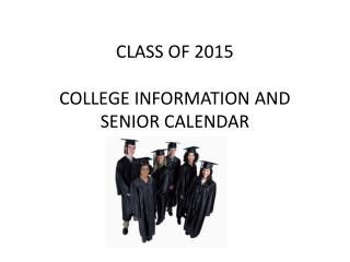 CLASS OF 2015 COLLEGE INFORMATION AND SENIOR CALENDAR