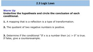 Warm Up Underline the hypothesis and circle the conclusion of each conditional.