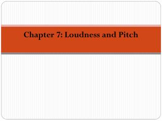 Chapter 7:  Loudness and Pitch