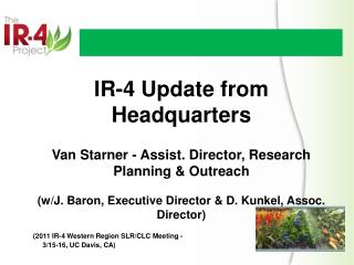 IR-4 Update from Headquarters Van Starner - Assist. Director, Research Planning & Outreach