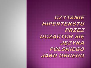 Czytanie hipertekstu przez uczących się języka polskiego jako obcego