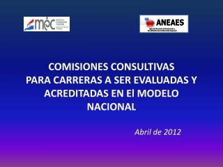 COMISIONES CONSULTIVAS  PARA CARRERAS A SER EVALUADAS Y ACREDITADAS EN El MODELO NACIONAL