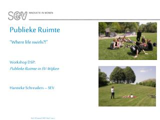 """Publieke Ruimte  """"Where life swirls?!"""" Workshop DSP:  Publieke Ruimte in SV-Wijken"""