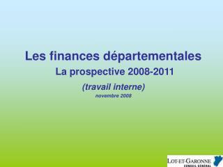 Les finances départementales La prospective 2008-2011 (travail interne) novembre 2008