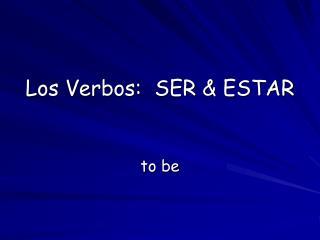 Los Verbos:  SER & ESTAR