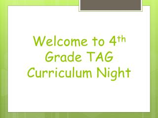 Welcome to 4 th  Grade TAG Curriculum Night