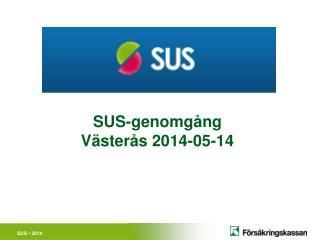 SUS-genomgång  Västerås 2014-05-14