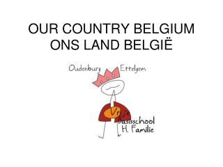 OUR COUNTRY BELGIUM ONS LAND BELGIË