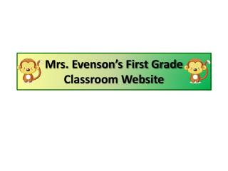 Mrs. Evenson's First Grade Classroom Website