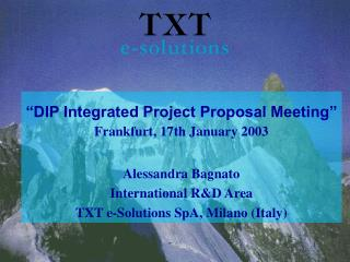 """DIP Integrated Project Proposal Meeting"" Frankfurt, 17th January 2003 Alessandra Bagnato"