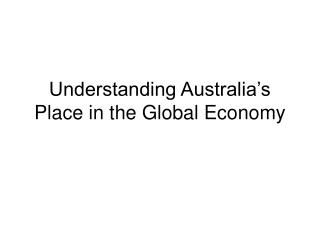 Understanding Australia�s Place in the Global Economy