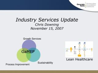 Industry Services Update Chris Downing November 15, 2007