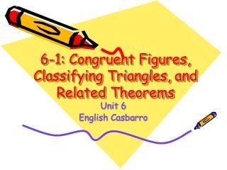 6-1: Congruent Figures, Classifying Triangles, and Related Theorems