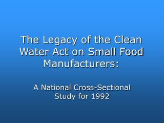 The Legacy of the Clean Water Act on Small Food Manufacturers: