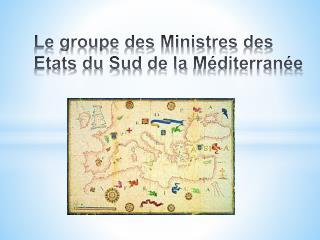 Le  groupe  des  Ministres  des  Etats  du  Sud  de la  Méditerranée