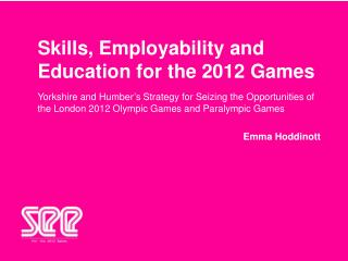 Skills, Employability and  Education for the 2012 Games