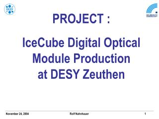 PROJECT : IceCube Digital Optical Module Production at DESY Zeuthen