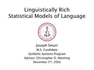 Linguistically Rich  Statistical Models of Language