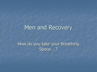 Men and Recovery
