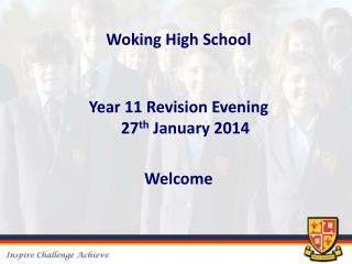 Woking High School Year 11 Revision Evening 27 th  January 2014 Welcome