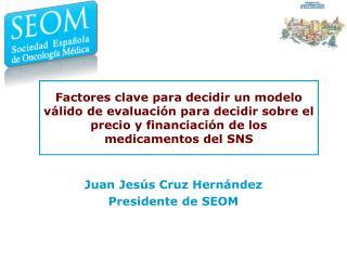 Juan Jesús Cruz Hernández Presidente de SEOM
