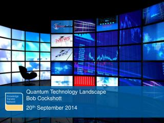 Quantum Technology Landscape Bob Cockshott 20 th  September 2014