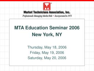 MTA Education Seminar 2006 New York, NY  Thursday, May 18, 2006 Friday, May 19, 2006 Saturday, May 20, 2006