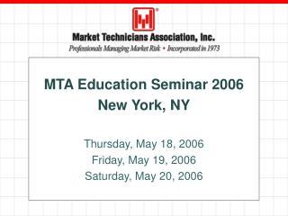 MTA Education Seminar 2006 New York, NY  Thursday, May 18, 2006 Friday, May 19, 2006 Saturday, May 20, 2006