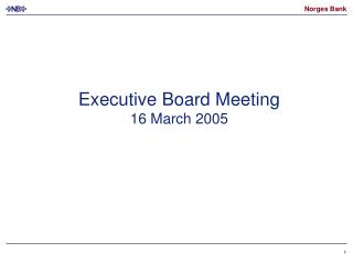 Executive Board Meeting 16 March 2005